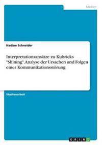 Interpretationsansatze Zu Kubricks Shining. Analyse Der Ursachen Und Folgen Einer Kommunikationsstorung