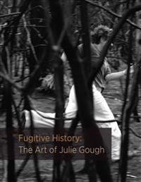 Fugitive History: The Art of Julie Gough
