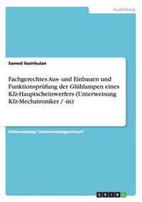 Fachgerechtes Aus- und Einbauen und Funktionsprüfung der Glühlampen eines Kfz-Hauptscheinwerfers (Unterweisung Kfz-Mechatroniker / -in)