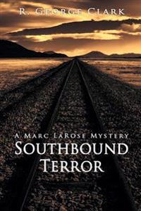 Southbound Terror: A Marc Larose Mystery
