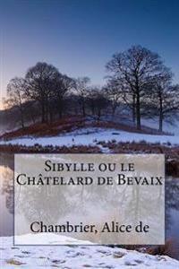 Sibylle Ou Le Châtelard de Bevaix
