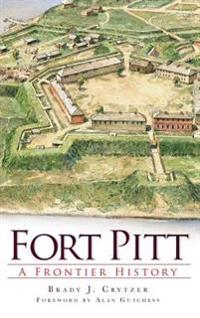 Fort Pitt: A Frontier History
