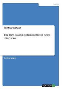 The Turn-Taking System in British News Interviews