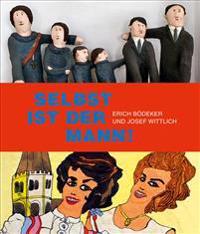 Selbst Ist Der Mann!: Erich Bodeker Und Josef Wittlich
