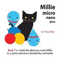 Millie Micro Nano Pico Book 7 in Which the Electrons Invite Millie to a Party and She is Shocked by Antimatter