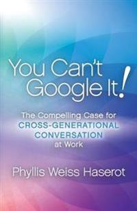 You Can't Google It: The Compelling Case for Cross-Generational Conversation at Work