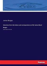 Selections from the letters and correspondence of Sir James Bland Burges
