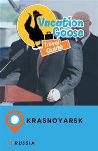 Vacation Goose Travel Guide Krasnoyarsk Russia