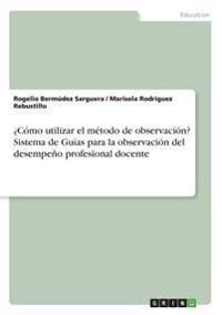 Como Utilizar El Metodo de Observacion? Sistema de Guias Para La Observacion del Desempeno Profesional Docente