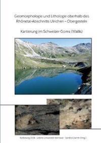 Geomorphologie und Lithologie oberhalb des  Rhonetal-Abschnitts Ulrichen - Obergesteln