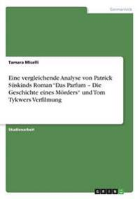 """Eine Vergleichende Analyse Von Patrick Suskinds Roman """"Das Parfum - Die Geschichte Eines Morders"""" Und Tom Tykwers Verfilmung"""