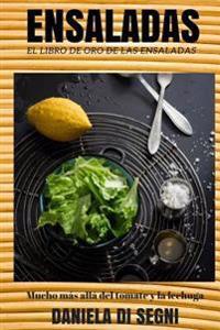 El Libro de Oro de Las Ensaladas.: Un Recorrido Mas Alla de la Lechuga y El Tomate Hacia Una Gastronomia Mas Liviana y Natural Que Evite Las Dietas, E