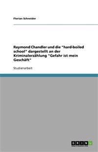 Raymond Chandler Und Die Hard-Boiled School Dargestellt an Der Kriminalerzahlung Gefahr Ist Mein Geschaft