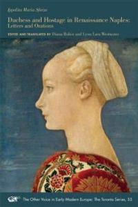 Ippolita Maria Sforza: Duchess and Hostage in Renaissance Naples: Letters and Orations