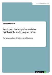 Das Reale, Das Imaginare Und Das Symbolische Nach Jacques Lacan