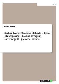 Ljudska Prava I Osnovne Slobode U Bosni I Hercegovini U Fokusu Evropske Konvencije O Ljudskim Pravima