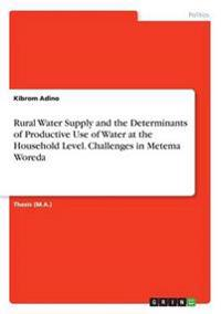 Rural Water Supply and the Determinants of Productive Use of Water at the Household Level. Challenges in Metema Woreda