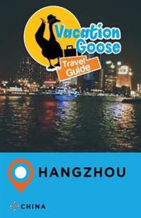 Vacation Goose Travel Guide Hangzhou China