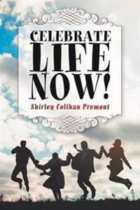 Celebrate Life Now!