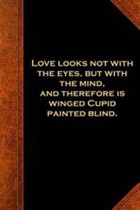 Shakespeare Quote Journal Love Looks Cupid Blind: (Notebook, Diary, Blank Book)