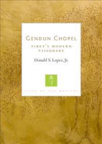 Gendun Chopel: Tibet's Modern Visionary