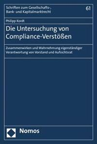 Die Untersuchung Von Compliance-Verstossen: Zusammenwirken Und Wahrnehmung Eigenstandiger Verantwortung Von Vorstand Und Aufsichtsrat