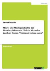 "Mikro- Und Makrogeschichte Der Pinochet-Diktatur in Chile in Alejandro Zambras Roman ""Formas de Volver a Casa"""