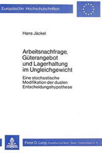 Arbeitsnachfrage, Gueterangebot Und Lagerhaltung Im Ungleichgewicht: Eine Stochastische Modifikation Der Dualen Entscheidungshypothese