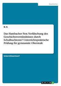 Das Hambacher Fest. Verfalschung Des Geschichtsverstandnisses Durch Schulbuchtexte? Unterrichtspraktische Prufung Fur Gymnasiale Oberstufe