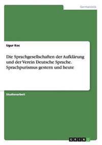 Die Sprachgesellschaften Der Aufklarung Und Der Verein Deutsche Sprache. Sprachpurismus Gestern Und Heute