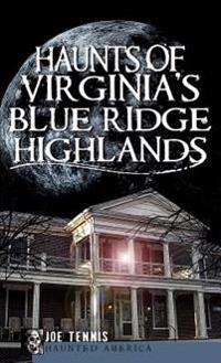 Haunts of Virginia's Blue Ridge Highlands