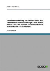 Domanenverteilung Im Gebrauch Der Drei Landessprachen Luxemburgs - Was Ist Der Status Quo Und Welche Tendenzen Fur Die Zukunft Sind Auszumachen?