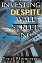 Investing Despite Wall Street Inc