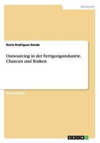 Outsourcing in Der Fertigungsindustrie. Chancen Und Risiken