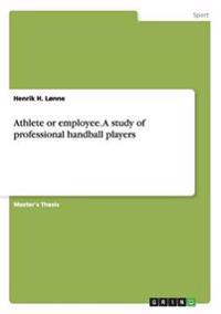 Athlete or Employee. a Study of Professional Handball Players