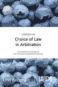 Casebook on Choice of Law in Arbitration : 101 previously unpublished decisions under the SCC Rules