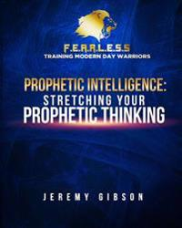 Prophetic Intelligence: Stretching Your Prophetic Thinking