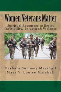 Women Veterans Matter: Spiirtual Resources to Resist Invisibiity, Injustice & Violence