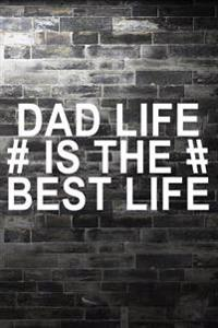 Dad Life Is the Best Life: Lined Notebook Journal to Write in