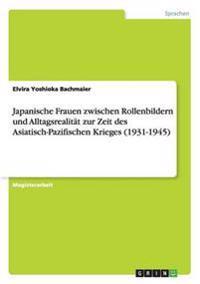 Japanische Frauen Zwischen Rollenbildern Und Alltagsrealitat Zur Zeit Des Asiatisch-Pazifischen Krieges (1931-1945)