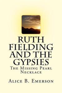 Ruth Fielding and the Gypsies: The Missing Pearl Necklace