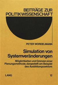 Simulation Von Systemveraenderungen: Moeglichkeiten Und Grenzen Einer Planungsmethode, Dargestellt Am Beispiel Des Ausbildungssektors