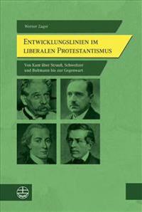 Entwicklungslinien Im Liberalen Protestantismus: Von Kant Uber Strauss, Schweitzer Und Bultmann Bis Zur Gegenwart