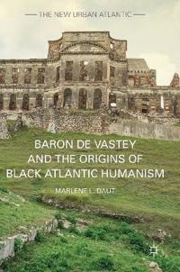 Baron de Vastey and the Origins of Black Atlantic Humanism