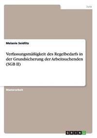 Verfassungsmaigkeit Des Regelbedarfs in Der Grundsicherung Der Arbeitsuchenden (Sgb II)