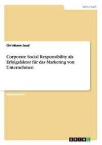 Corporate Social Responsibility ALS Erfolgsfaktor Fur Das Marketing Von Unternehmen