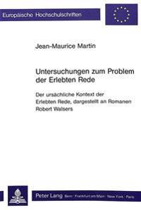 Untersuchungen Zum Problem Der Erlebten Rede: Der Ursaechliche Kontext Der Erlebten Rede, Dargestellt an Romanen Robert Walsers