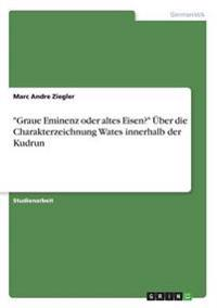 """""""Graue Eminenz Oder Altes Eisen?"""" Uber Die Charakterzeichnung Wates Innerhalb Der Kudrun"""
