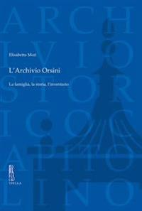 L'Archivio Orsini: La Famiglia, La Storia, Linventario