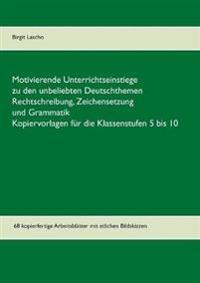 Motivierende Unterrichtseinstiege zu den unbeliebten Deutschthemen Rechtschreibung, Zeichensetzung und Grammatik